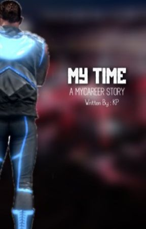 """MY TIME"" A MyCareer Story (COMPLETED) by KITSUNEPOWR43"