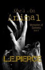 She's An Animal: Werewolves Of Darkness Book Three by InsanelyCorrupted