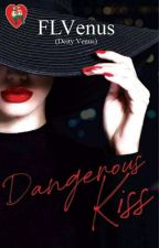 Dangerous Kiss [Soon To Be Publish By Precious Pages] by dEityVenus