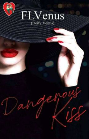 Dangerous Kiss [Completed] by dEityVenus