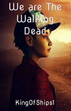 We Are The Walking Dead (Clementine x Male/Reader) by KingOfShips1