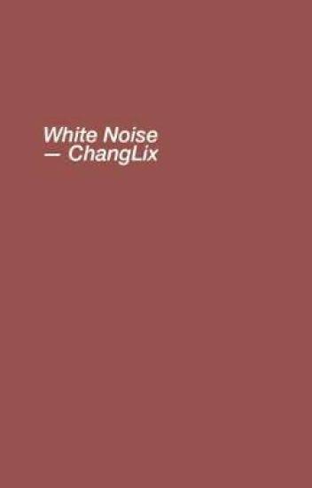 white noise || changlix
