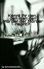 Kennt ihr den, den man den Mörder der Mörder nennt by Schreckenswolf_