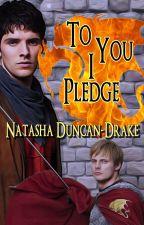 To You I Pledge (BBC Merlin) by NatashaDuncanDrake