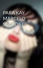 PARA KAY MARCELO SANTOS III by MissImperfect22