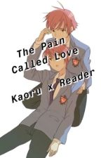 The Pain Called Love (Kaoru x Reader) by MaeBelle3