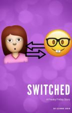 Switched: A Freaky Friday Story by ezinnee_miriam