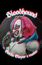 Bloodhound (Goblin slayer x reader) by mintywhale99
