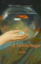 A Subtle Magic by PKStarr