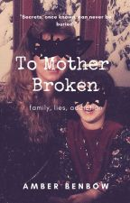 To Mother Broken by lxpetrik