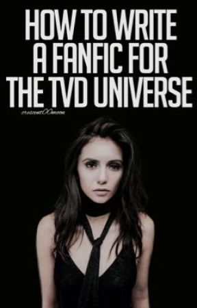 HOW TO WRITE A FANFIC FOR THE TVD UNIVERSE - How to Write a