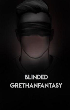 Blinded. (GRETHAN) by grethanfantasy