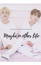 Maybe In Other Life - Jikook by bonjoursuga