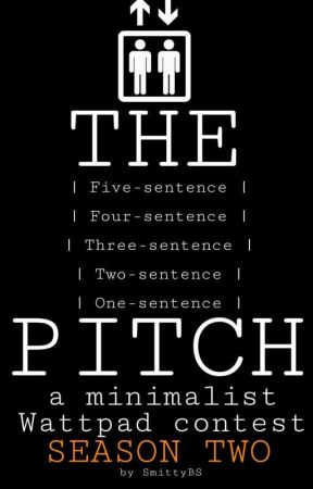 [OPEN] The Pitch: a minimalist Wattpad contest by SmittyBS