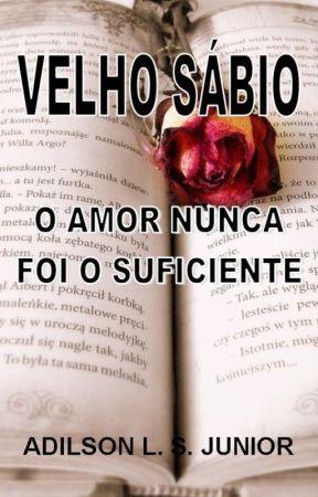 VELHO SÁBIO IX - O AMOR NUNCA FOI O SUFICIENTE by AdilsonJunior612