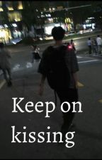 Keep on kissing by blueteaemo