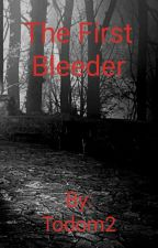 The First Bleeder by Todom2