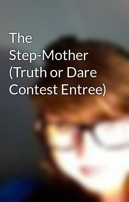 The Step-Mother (Truth or Dare Contest Entree) by Werewolfrreal