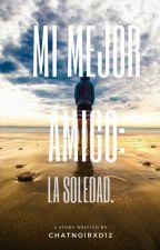 Mi Mejor Amigo: La Soledad. by ChatNoirXD12