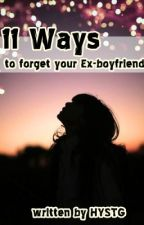 11 Ways to Forget your Ex-boyfriend. by HaveYouSeenThisGirL