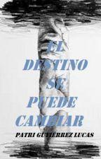 El destino se puede cambiar (Pausada) by PatricGutierrez