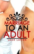 Marriage To An Adult {PT} by myheartout