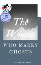 The Women Who Marry Ghosts by idmcnally
