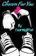 Chosen For You by Fearmiglitter