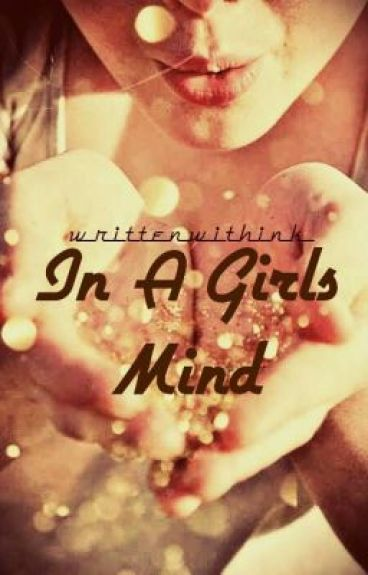 In a Girls Mind. A Never Stop Believing Novel. *ON HOLD* by writtenwithink