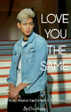 Love You The Same | Ricci Rivero • Epistolary by Cci_slayyy