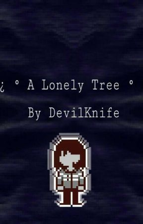 ♤ A Lonely Tree♤  ( Deltarune x reader ) ◇Hold◇ by DevilKnife