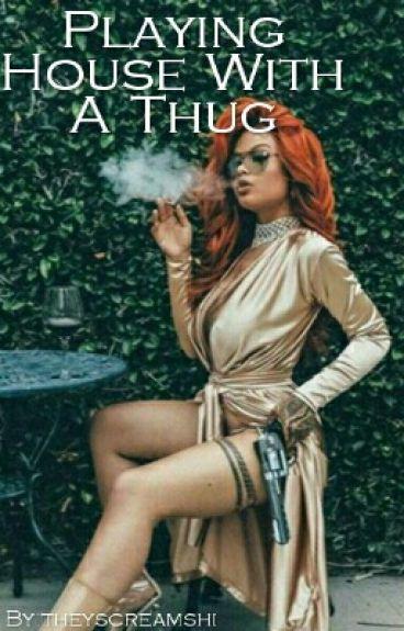 Playing House With a Thug(thug love)