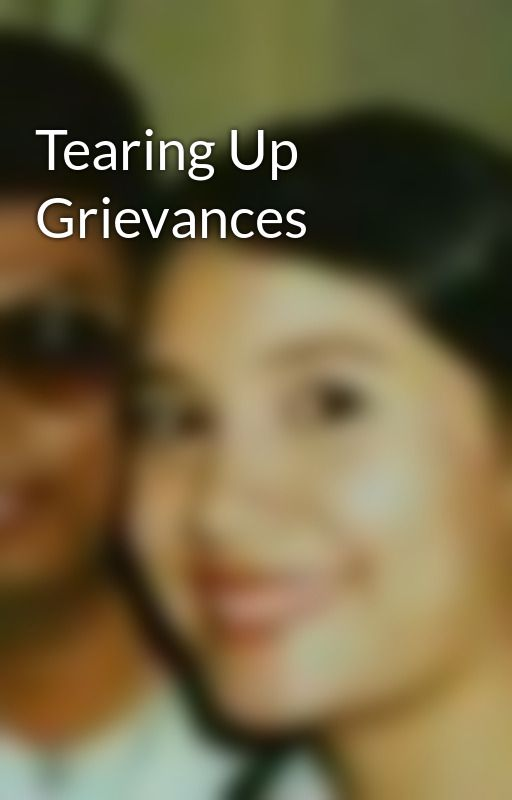 Tearing Up Grievances by LizaYann