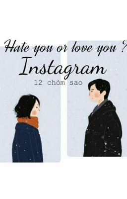 Hate you or love you ? [ 12 chòm sao / instagram ]