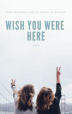 Wish You Were Here by Naishall