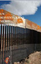 UN DESVENTURADO MURO FRONTERIZO by Rafaelescotto24