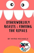 Otherworldly Beasts : Finding the Royals (ONC Entry) by myromichaels