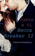 Becca Breaker (II): Junto a ti © Cristina González 2014 by aleianwow