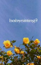 babysitting? [l.s.] by subbyhazza