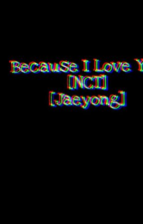 Because I Love You [NCT][Jaeyong] by _Viilax_