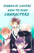 Diabolik Lovers|| •How To Play Characters• by __CarlaTsukinami__