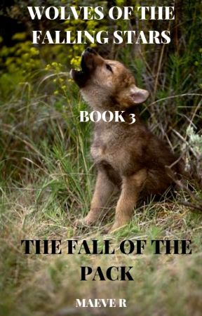 Wolves of the Falling Stars Book 3: The Fall of the Pack by ad_meliora