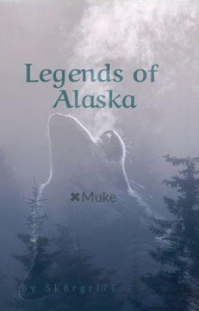 Legends of Alaska x Muke by sk8rgrl76