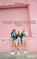 Você uma k-idol (GIRL VERSION) by bearxxgrr