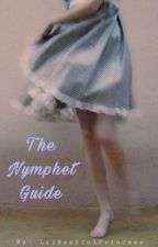 ♡ The Nymphet Guide ♡ by LilBashfulPrincess