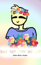Don't Wake Me Up~Robloxian Myths X Reader by Sc0tchy