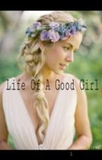 Life Of A Good Girl by laryssa__