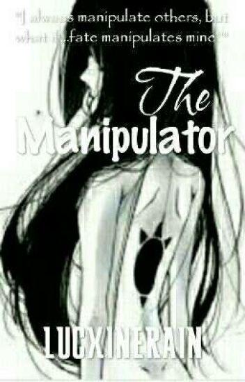 The Manipulator - Lucxinerain - Wattpad