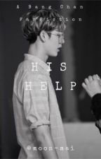 His Help || Bang Chan FanFiction (Stray Kids) by moon-mai