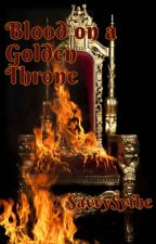 Blood on a Golden Throne by Savvysythe